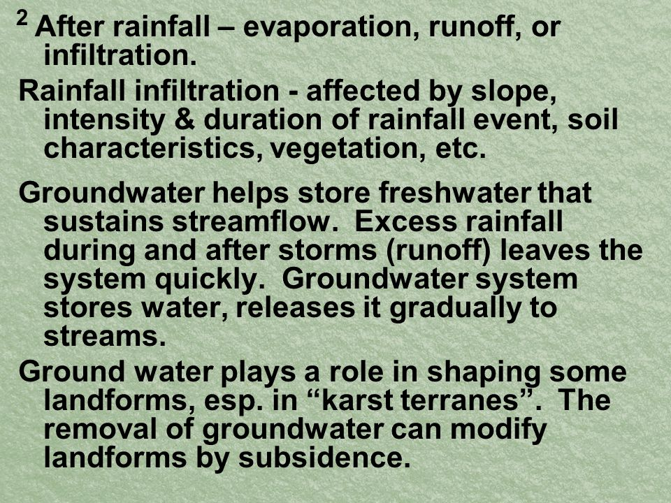 After rainfall – evaporation, runoff, or infiltration. Rainfall infiltration - affected by slope, intensity & duration of rainfall event, soil charact