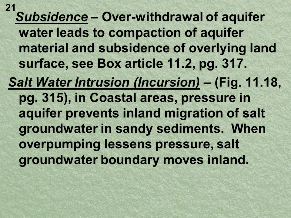 Subsidence – Over-withdrawal of aquifer water leads to compaction of aquifer material and subsidence of overlying land surface, see Box article 11.2,