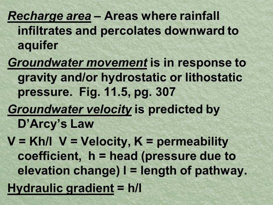 Recharge area – Areas where rainfall infiltrates and percolates downward to aquifer Groundwater movement is in response to gravity and/or hydrostatic