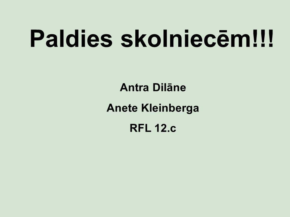 Antra Dilāne Anete Kleinberga RFL 12.c Paldies skolniecēm!!!