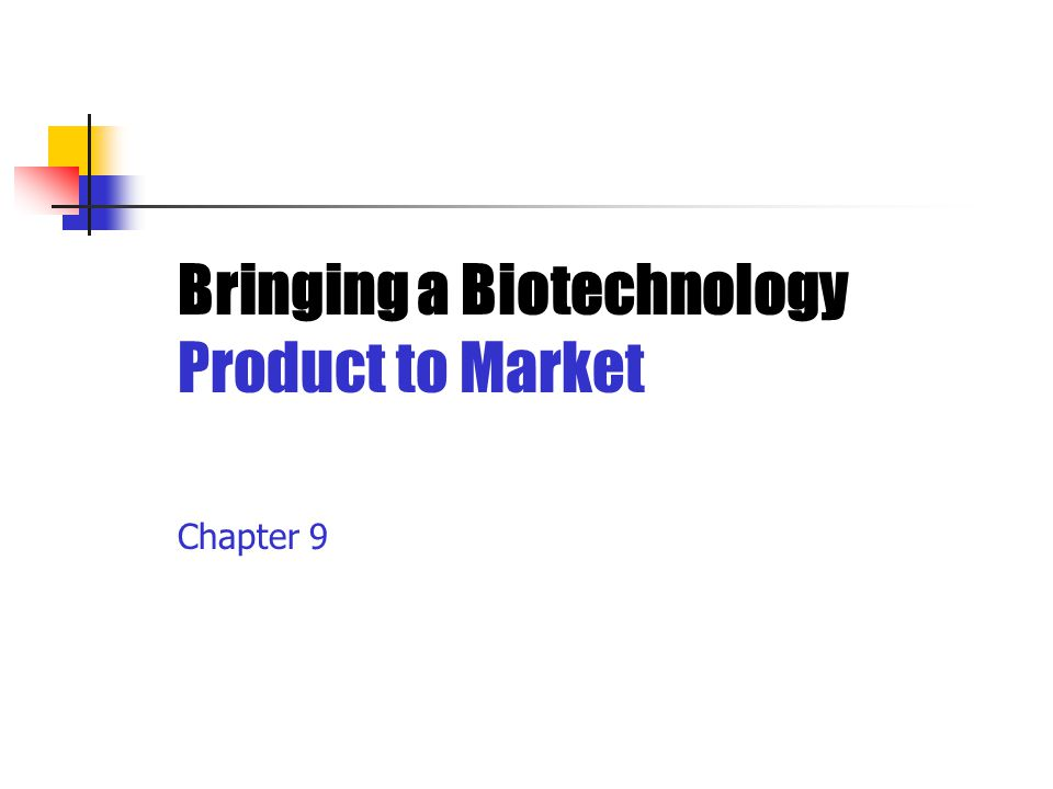 Chapter 9 Bringing a Biotechnology Product to Market
