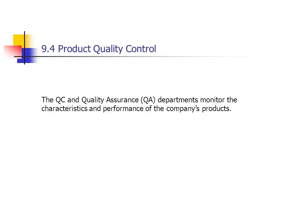 9.4 Product Quality Control The QC and Quality Assurance (QA) departments monitor the characteristics and performance of the company's products.