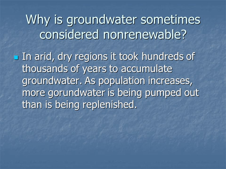 Why is groundwater sometimes considered nonrenewable.
