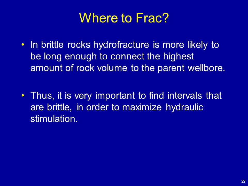 Where to Frac? In brittle rocks hydrofracture is more likely to be long enough to connect the highest amount of rock volume to the parent wellbore. Th