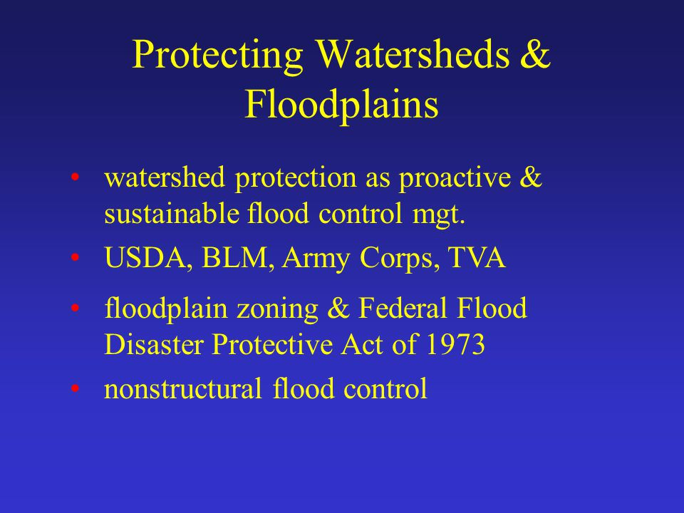 Protecting Watersheds & Floodplains watershed protection as proactive & sustainable flood control mgt.