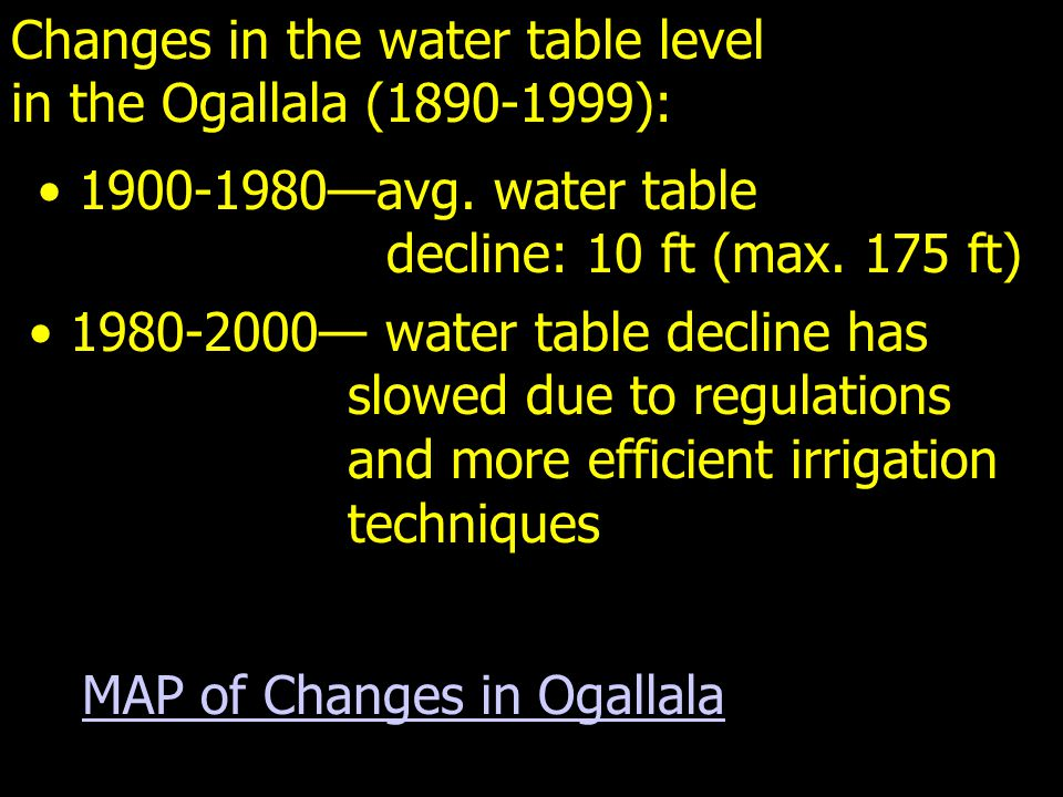 Changes in the water table level in the Ogallala (1890-1999): MAP of Changes in Ogallala 1900-1980—avg. water table decline: 10 ft (max. 175 ft) 1980-