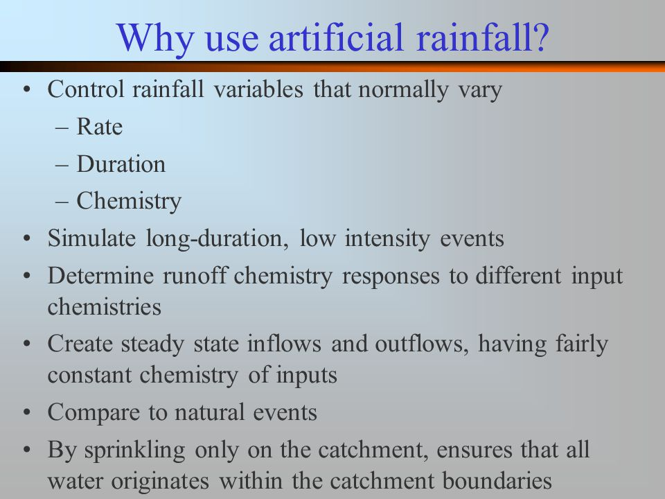 Why use artificial rainfall.