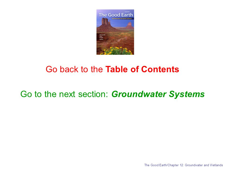 Go back to the Table of Contents Go to the next section: Groundwater Systems The Good Earth/Chapter 12: Groundwater and Wetlands