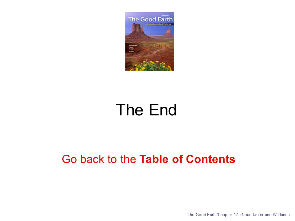The End Go back to the Table of Contents The Good Earth/Chapter 12: Groundwater and Wetlands