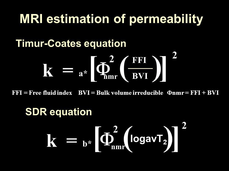 a* [ ] k =  2 nmr ( ) FFI BVI 2 Timur-Coates equation FFI = Free fluid index BVI = Bulk volume irreducible  nmr = FFI + BVI SDR equation b* [ ] k =