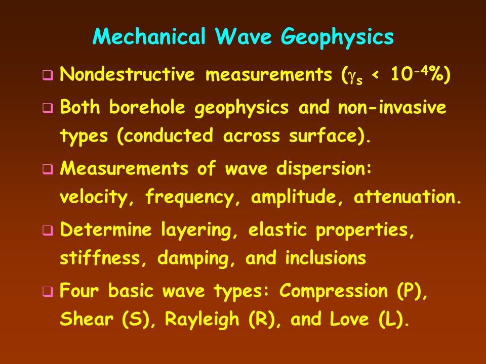 Geophysical Methods  Mechanical Wave Measurements Crosshole Tests (CHT) Downhole Tests (DHT) Spectral Analysis of Surface Waves Seismic Refraction Su
