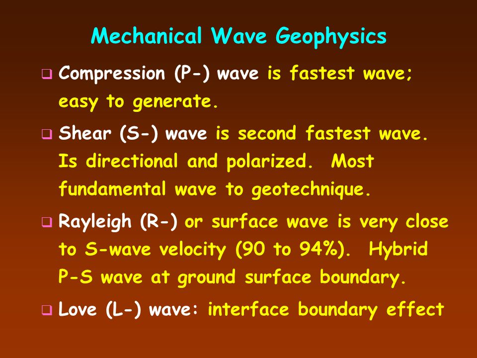 Mechanical Wave Geophysics  Nondestructive measurements (  s < 10 -4 %)  Both borehole geophysics and non-invasive types (conducted across surface)