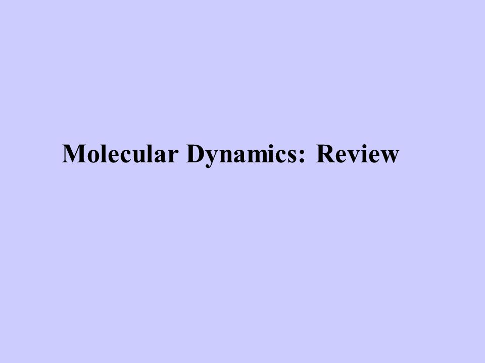 Molecular Dynamics: Review
