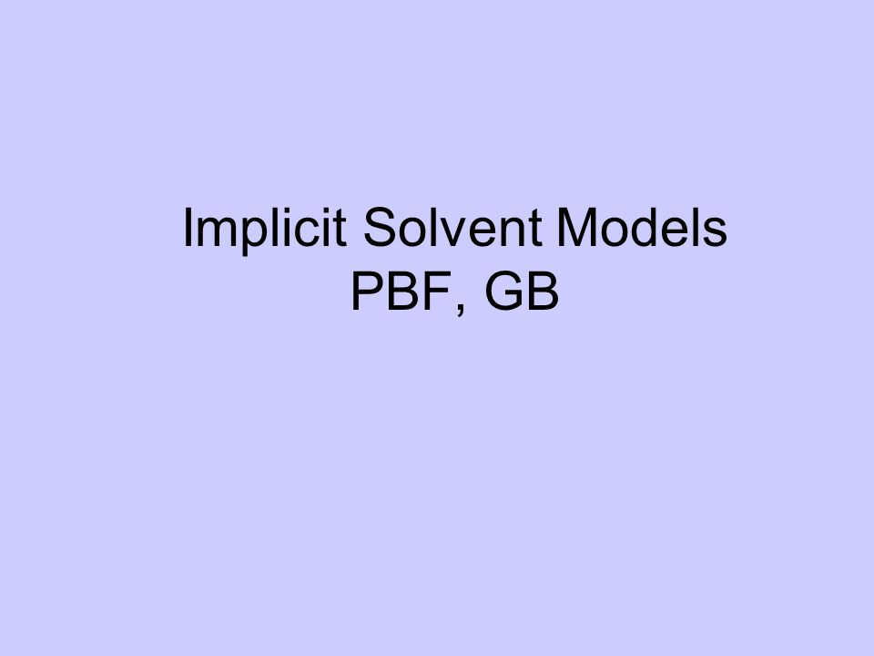 Implicit Solvent Models PBF, GB