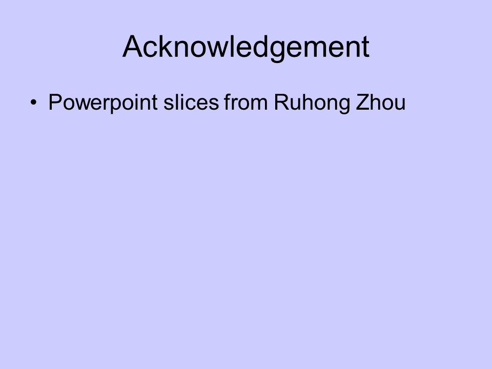 Acknowledgement Powerpoint slices from Ruhong Zhou