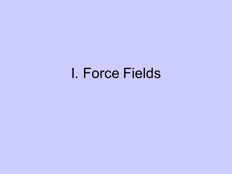 I. Force Fields