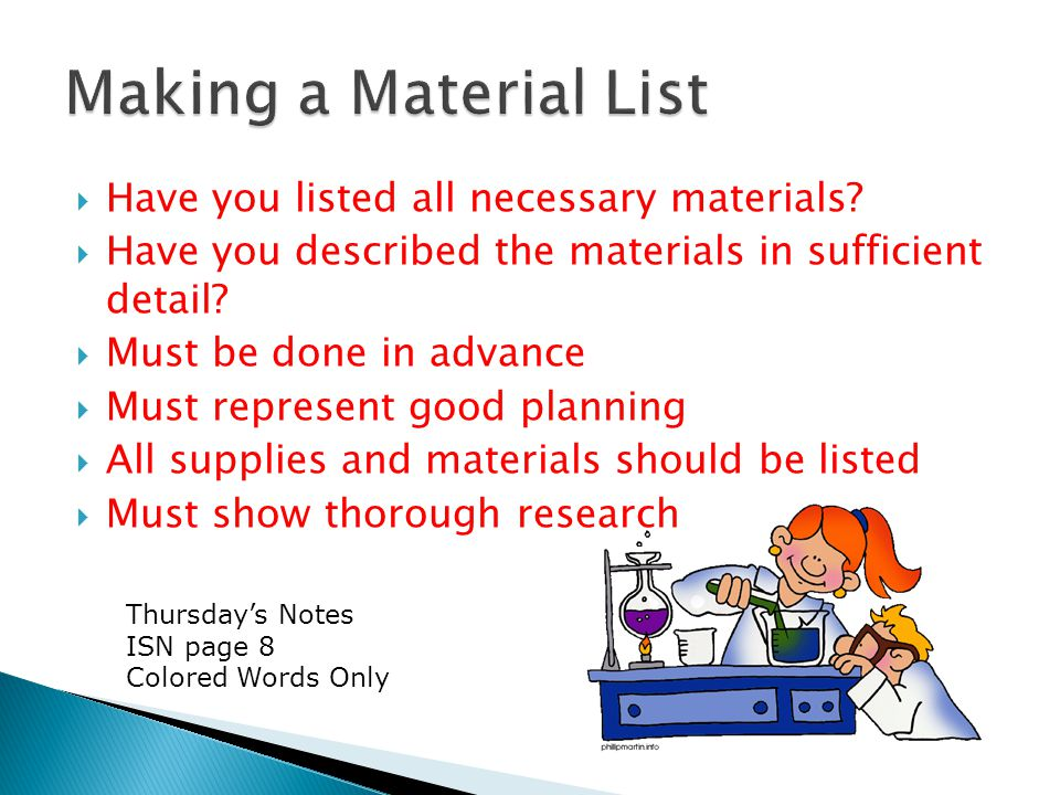  Have you listed all necessary materials.  Have you described the materials in sufficient detail.
