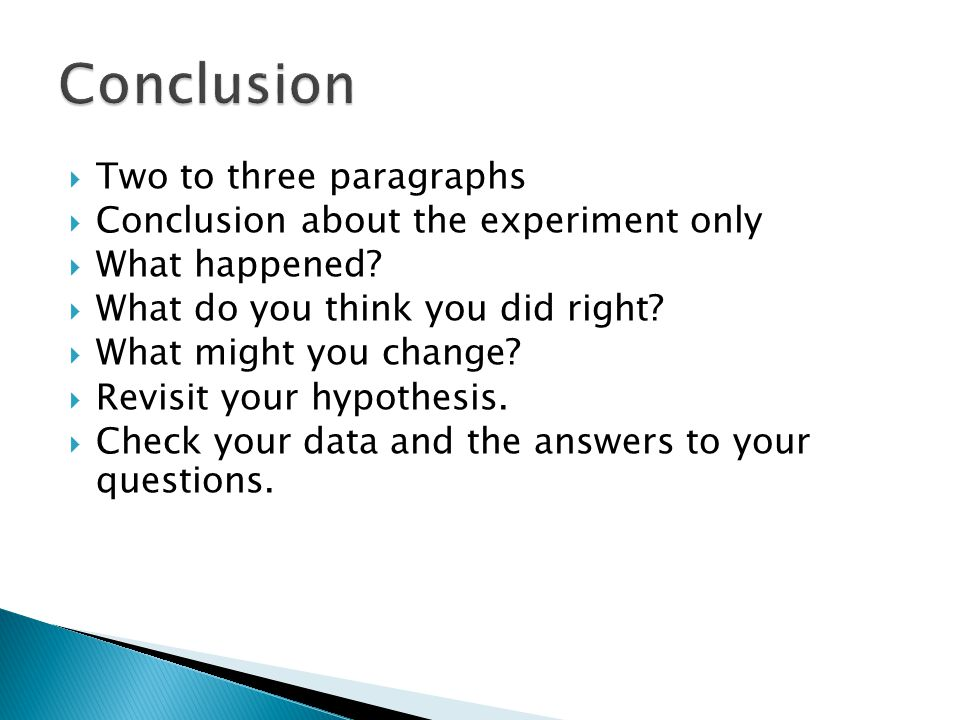  Two to three paragraphs  Conclusion about the experiment only  What happened.