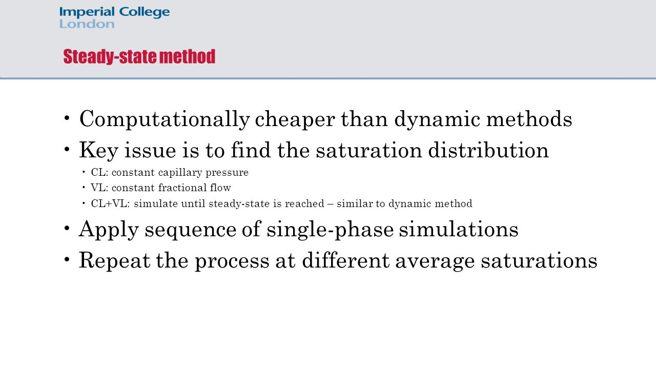 Steady-state method Computationally cheaper than dynamic methods Key issue is to find the saturation distribution CL: constant capillary pressure VL: