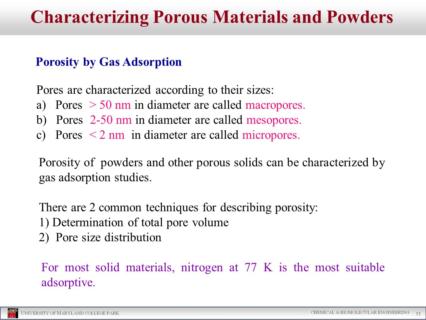 Characterizing Porous Materials and Powders Porosity by Gas Adsorption 11 Pores are characterized according to their sizes: a) Pores > 50 nm in diameter are called macropores.