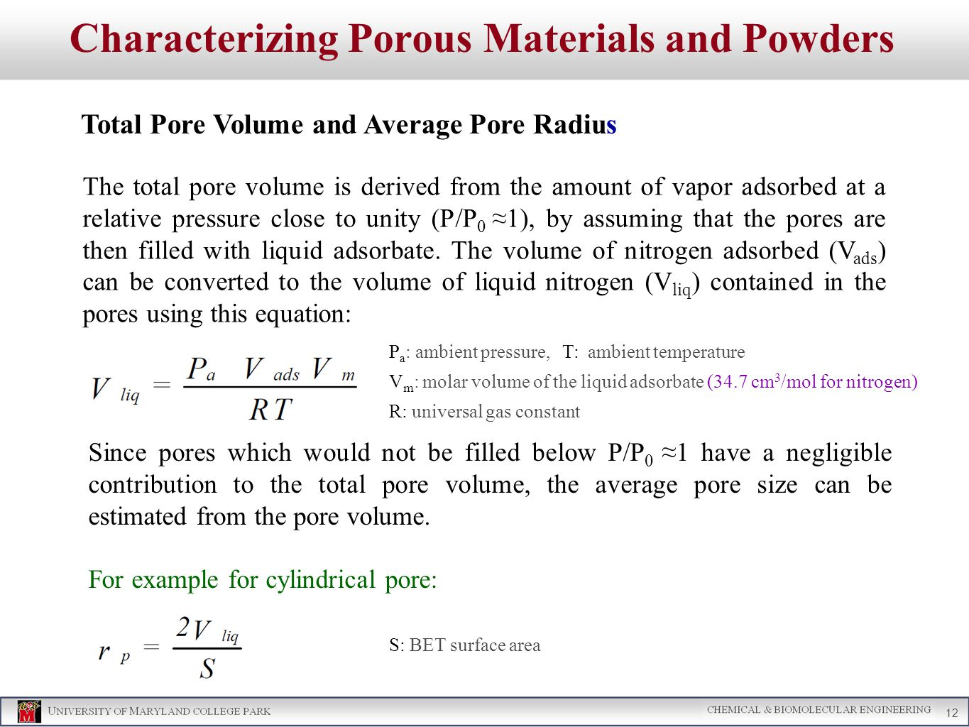 Characterizing Porous Materials and Powders Total Pore Volume and Average Pore Radius 12 The total pore volume is derived from the amount of vapor adsorbed at a relative pressure close to unity (P/P 0 ≈1), by assuming that the pores are then filled with liquid adsorbate.