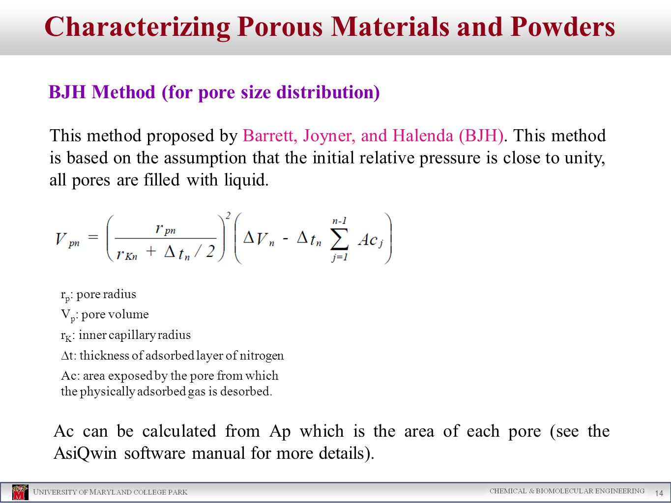 Characterizing Porous Materials and Powders BJH Method (for pore size distribution) 14 Ac can be calculated from Ap which is the area of each pore (see the AsiQwin software manual for more details).