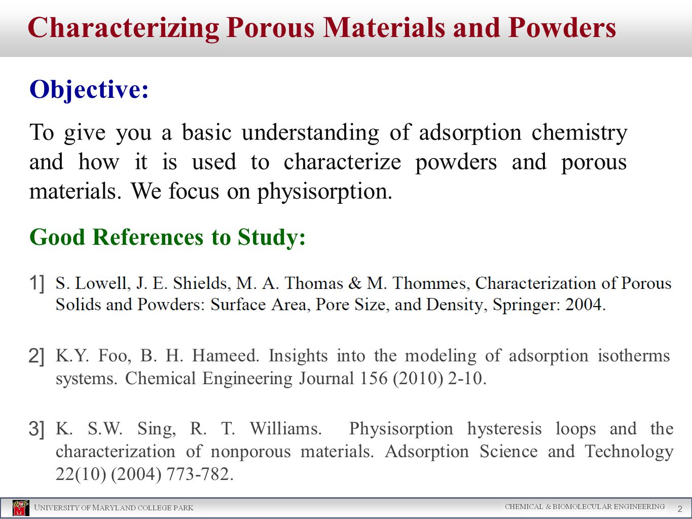 Characterizing Porous Materials and Powders Objective: To give you a basic understanding of adsorption chemistry and how it is used to characterize powders and porous materials.