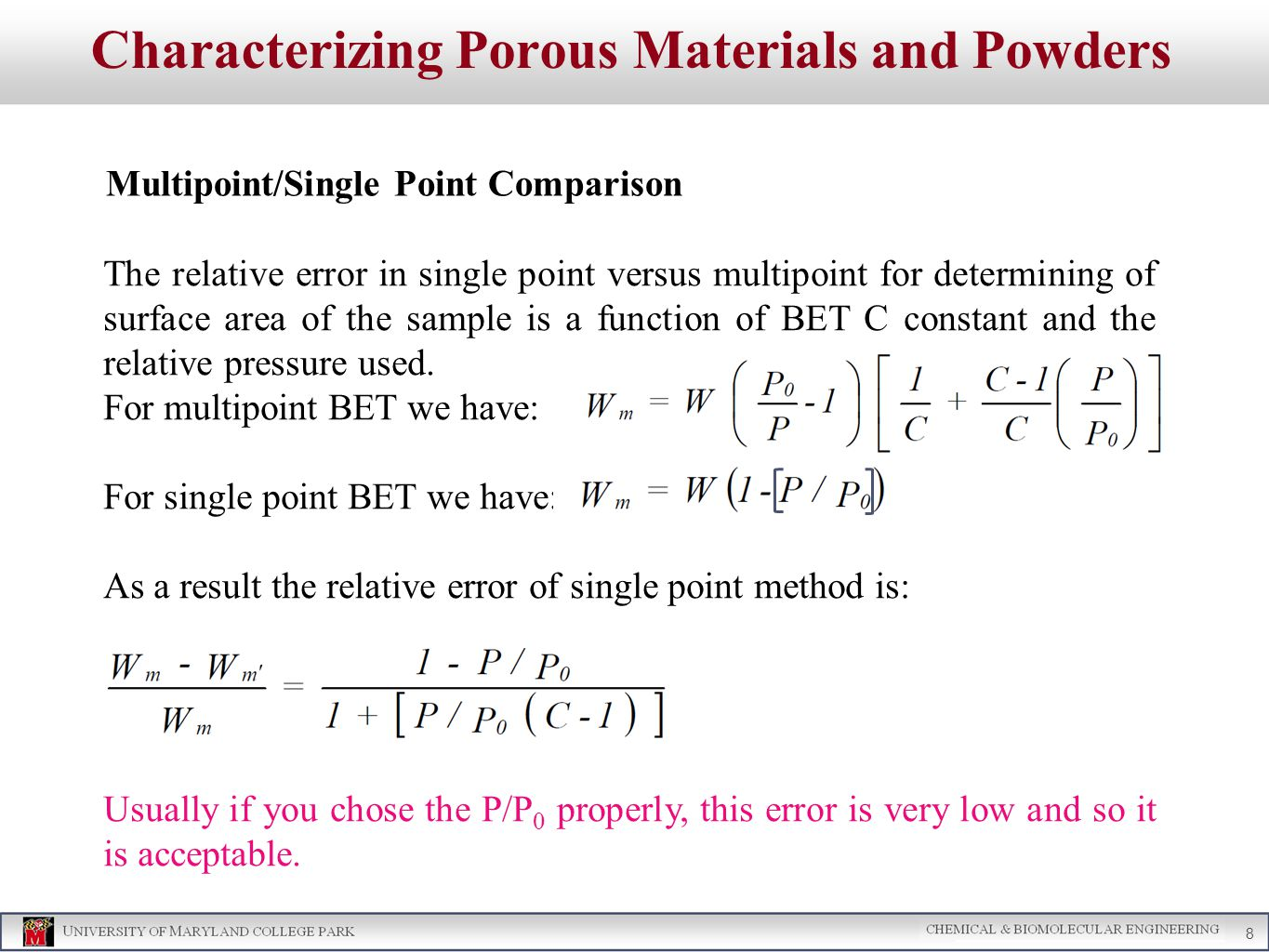 Characterizing Porous Materials and Powders Multipoint/Single Point Comparison The relative error in single point versus multipoint for determining of surface area of the sample is a function of BET C constant and the relative pressure used.
