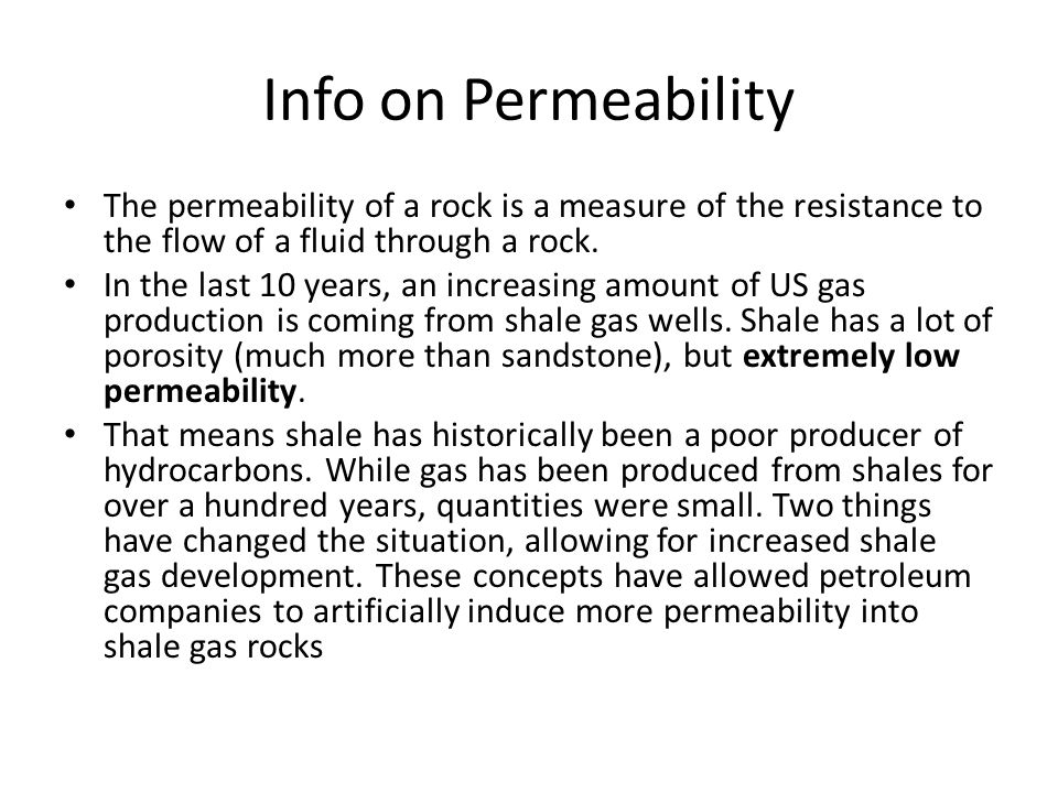 Info on Permeability The permeability of a rock is a measure of the resistance to the flow of a fluid through a rock.