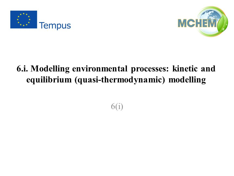 6.i. Modelling environmental processes: kinetic and equilibrium (quasi-thermodynamic) modelling 6(i)