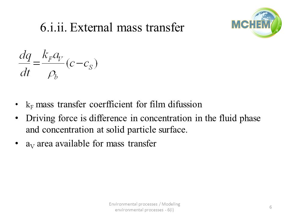 6.i.ii. External mass transfer k F mass transfer coerfficient for film difussion Driving force is difference in concentration in the fluid phase and c