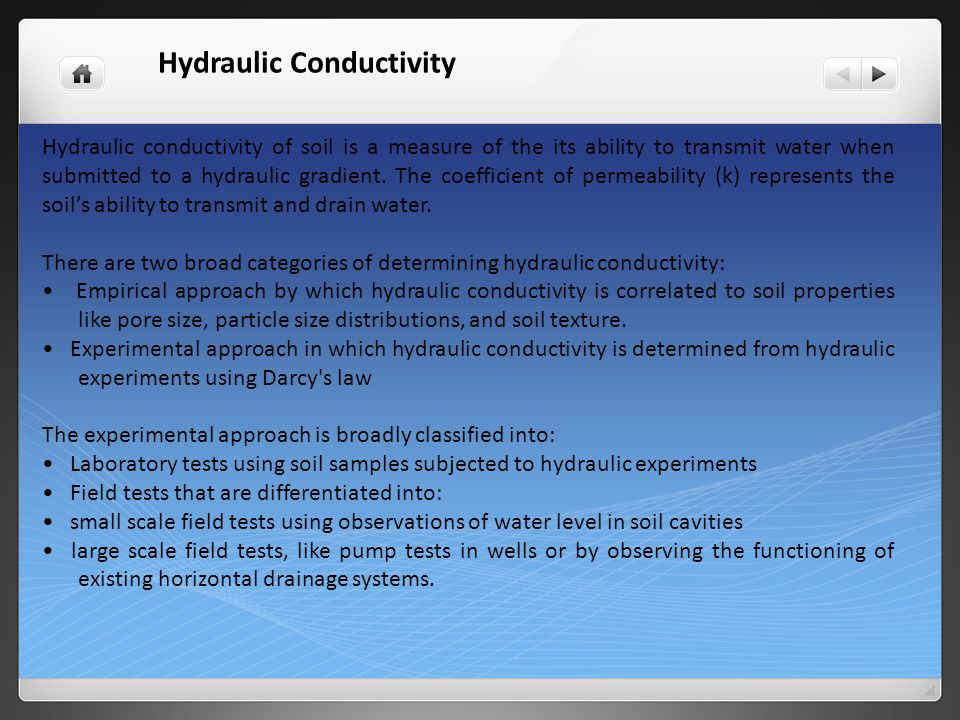 Hydraulic Conductivity Hydraulic conductivity of soil is a measure of the its ability to transmit water when submitted to a hydraulic gradient.