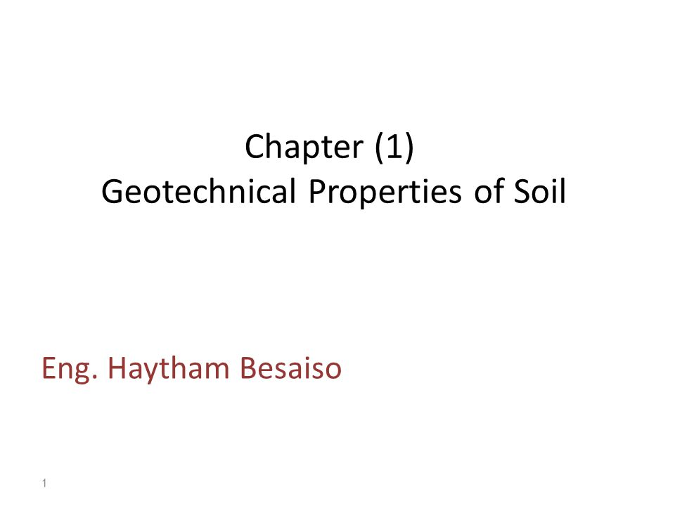 Chapter (1) Geotechnical Properties of Soil Eng. Haytham Besaiso 1
