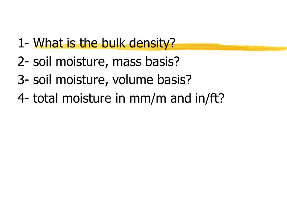 1- What is the bulk density. 2- soil moisture, mass basis.