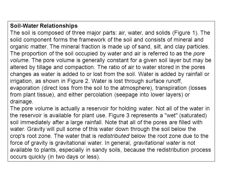 Soil-Water Relationships The soil is composed of three major parts: air, water, and solids (Figure 1). The solid component forms the framework of the