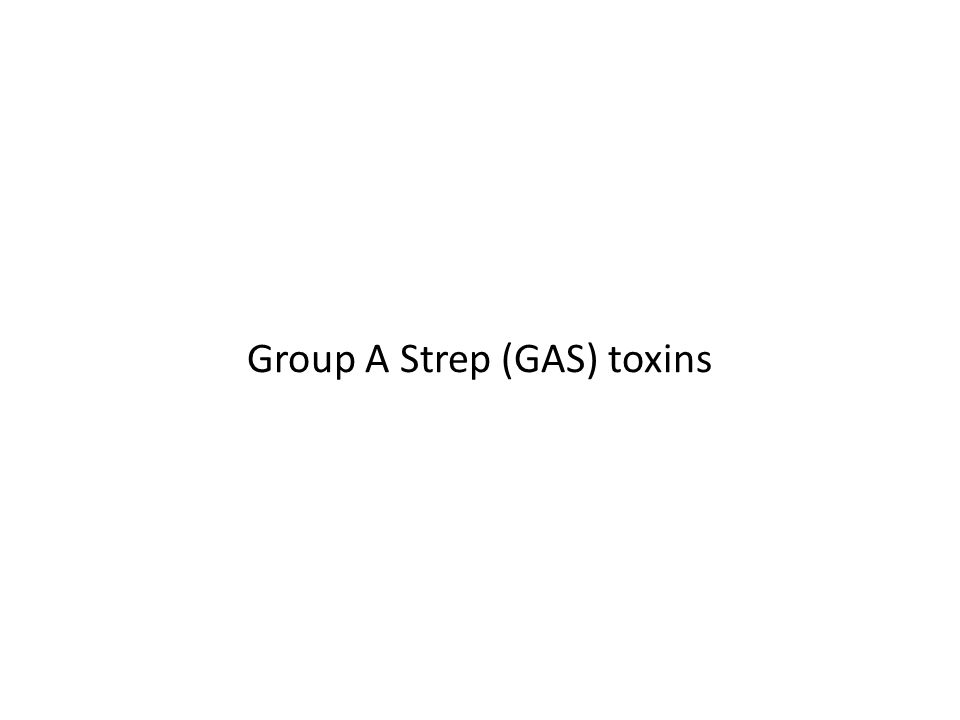 Group A Strep (GAS) toxins