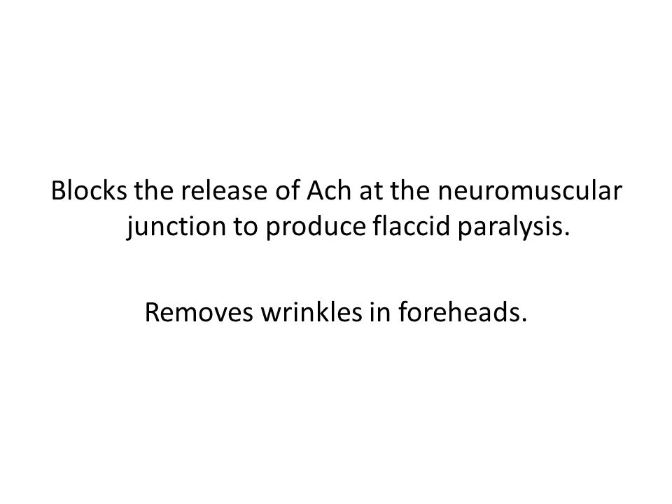 Blocks the release of Ach at the neuromuscular junction to produce flaccid paralysis.