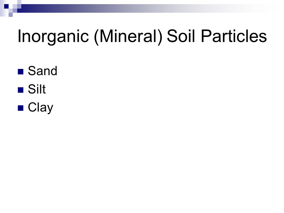 Inorganic (Mineral) Soil Particles Sand Silt Clay