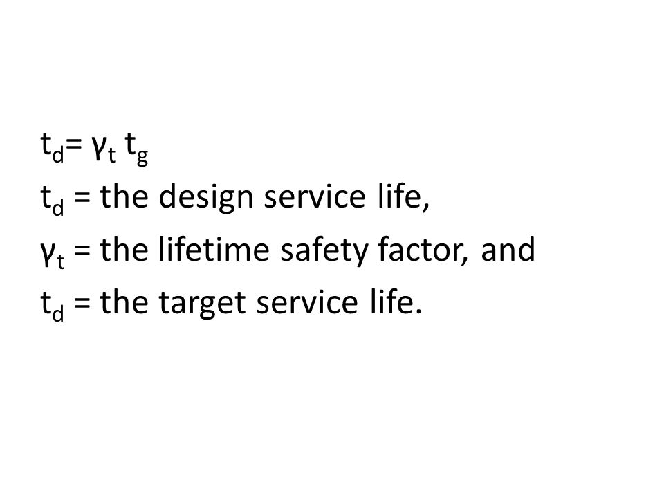 t d = γ t t g t d = the design service life, γ t = the lifetime safety factor, and t d = the target service life.