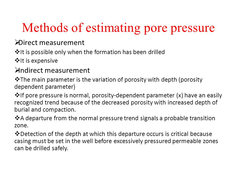Methods of estimating pore pressure  Direct measurement  It is possible only when the formation has been drilled  It is expensive  Indirect measur