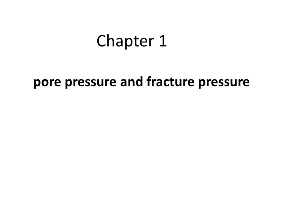 Chapter 1 pore pressure and fracture pressure