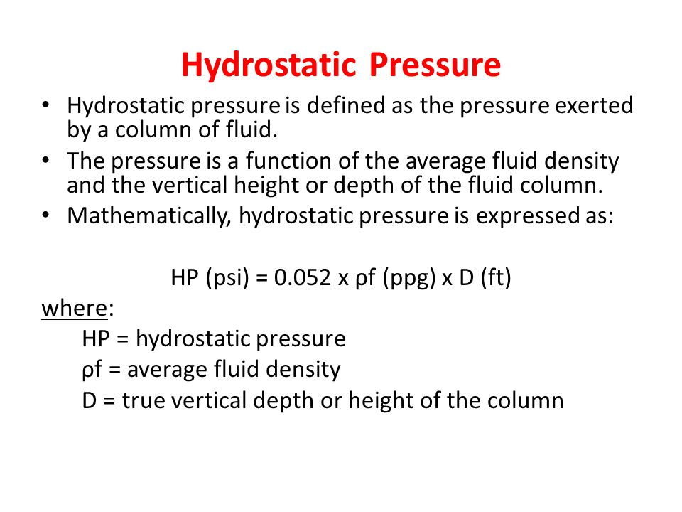 Hydrostatic Pressure Hydrostatic pressure is defined as the pressure exerted by a column of fluid. The pressure is a function of the average fluid den