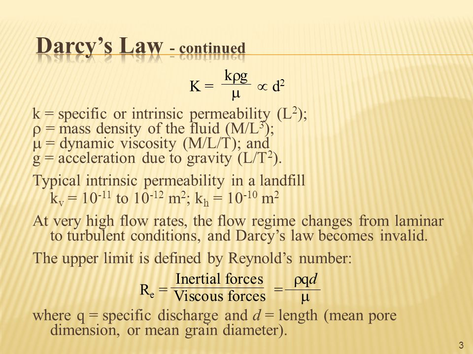 k = specific or intrinsic permeability (L 2 );  = mass density of the fluid (M/L 3 );  = dynamic viscosity (M/L/T); and g = acceleration due to grav