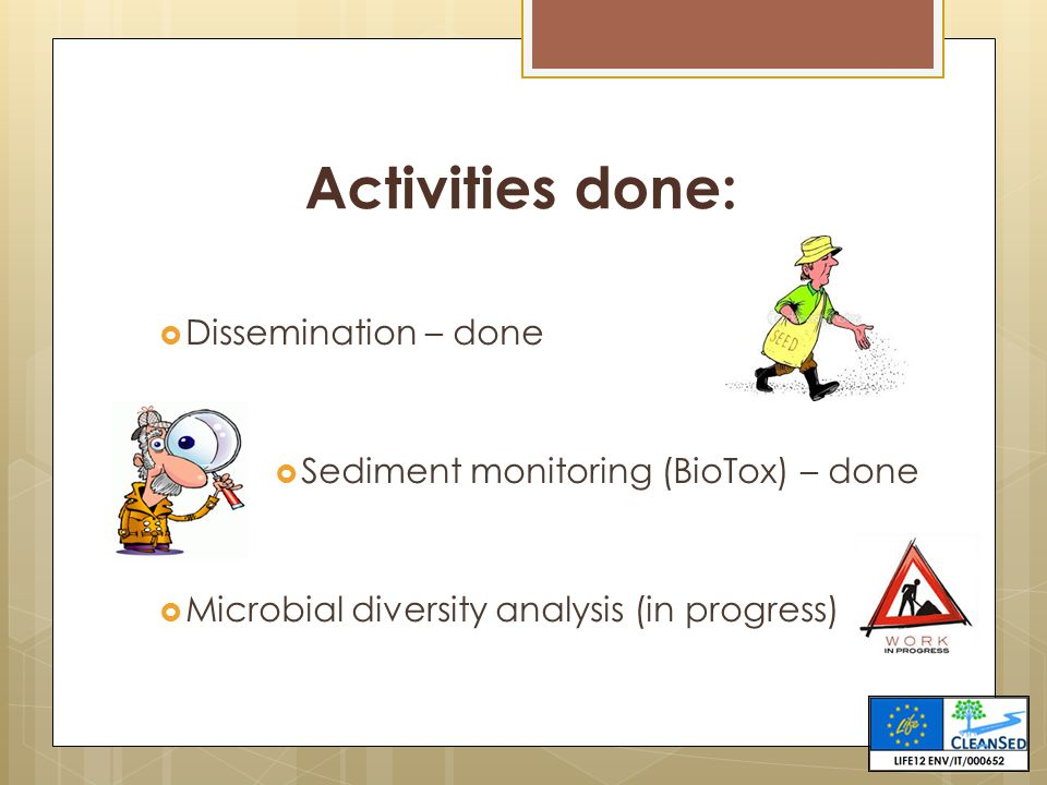 Activities done:  Dissemination – done  Sediment monitoring (BioTox) – done  Microbial diversity analysis (in progress)