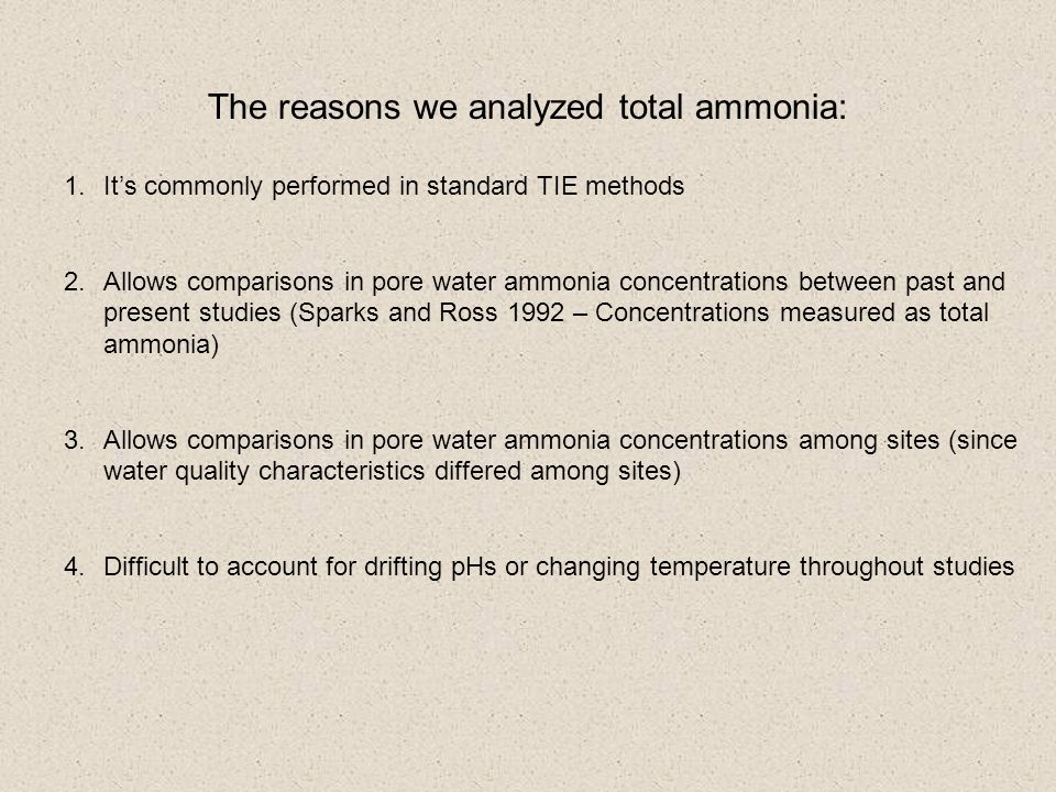 The reasons we analyzed total ammonia: 1.It's commonly performed in standard TIE methods 2.Allows comparisons in pore water ammonia concentrations bet