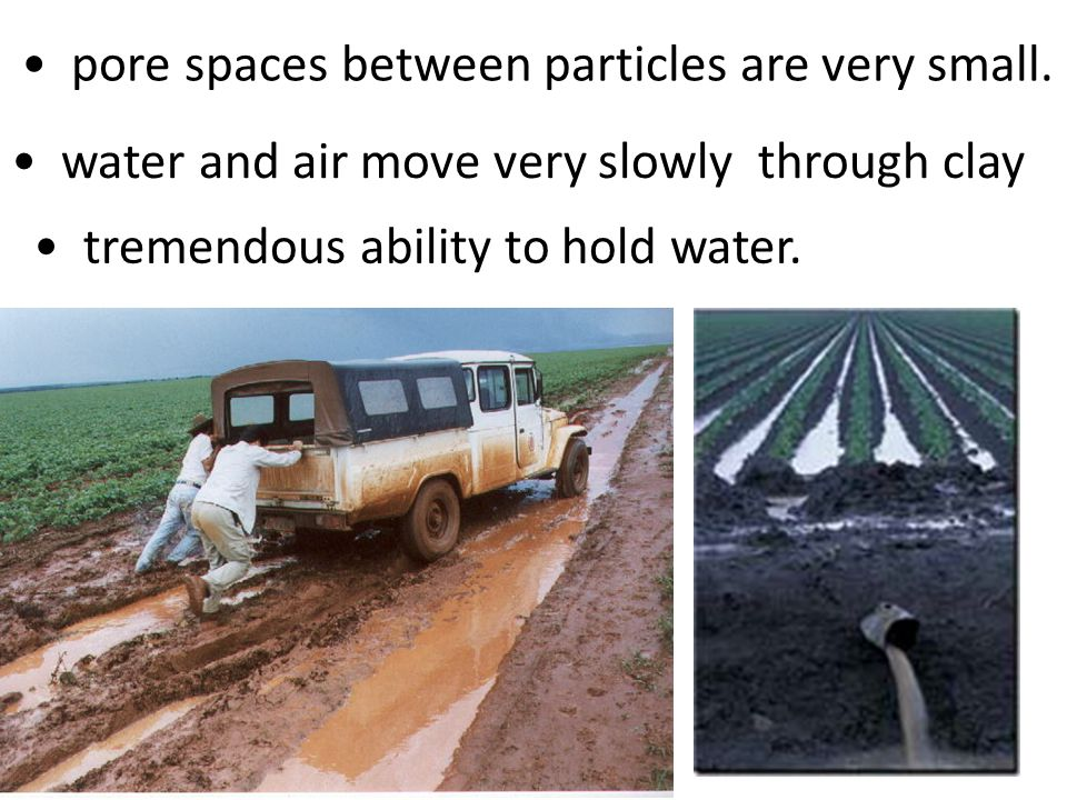 pore spaces between particles are very small. water and air move very slowly through clay movement of water and air through clay is very slowly. treme