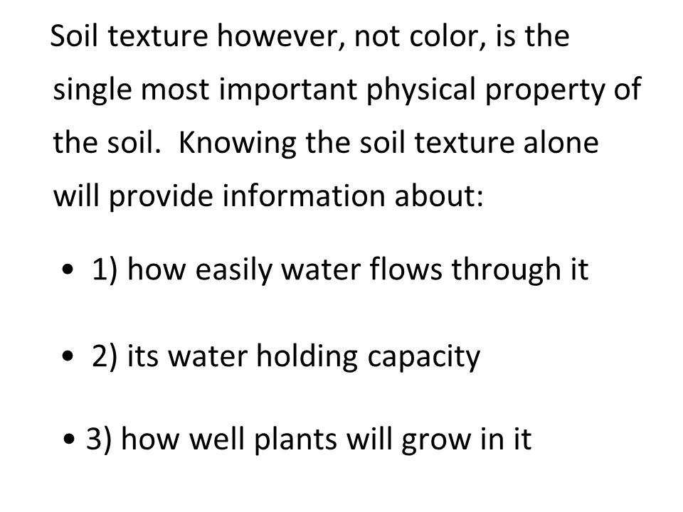 Soil texture however, not color, is the single most important physical property of the soil. Knowing the soil texture alone will provide information a