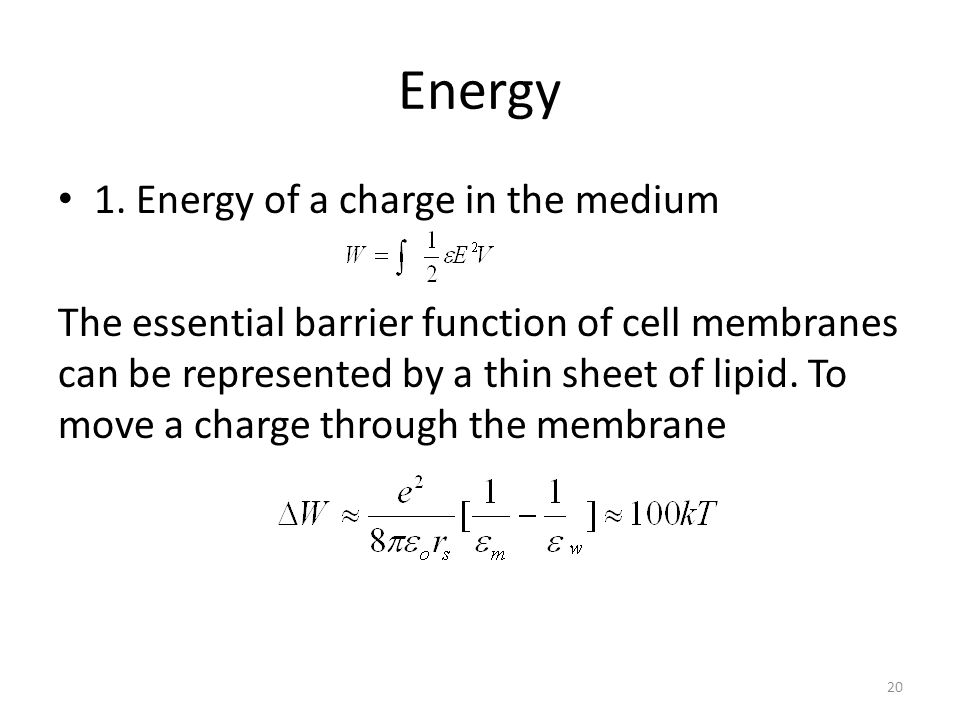 Energy 1. Energy of a charge in the medium The essential barrier function of cell membranes can be represented by a thin sheet of lipid. To move a cha