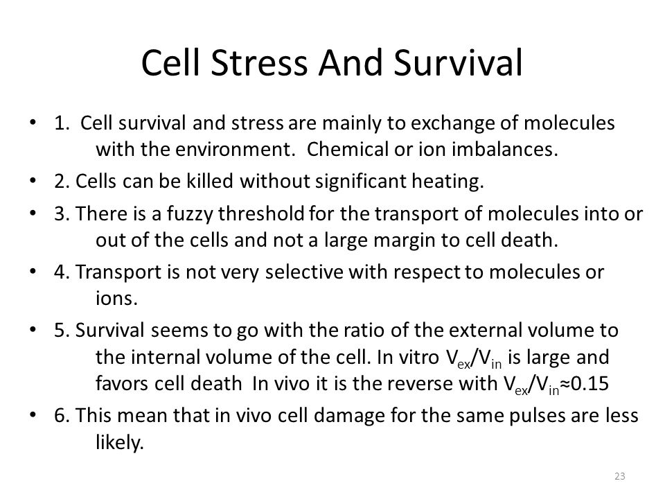 Cell Stress And Survival 1. Cell survival and stress are mainly to exchange of molecules with the environment. Chemical or ion imbalances. 2. Cells ca