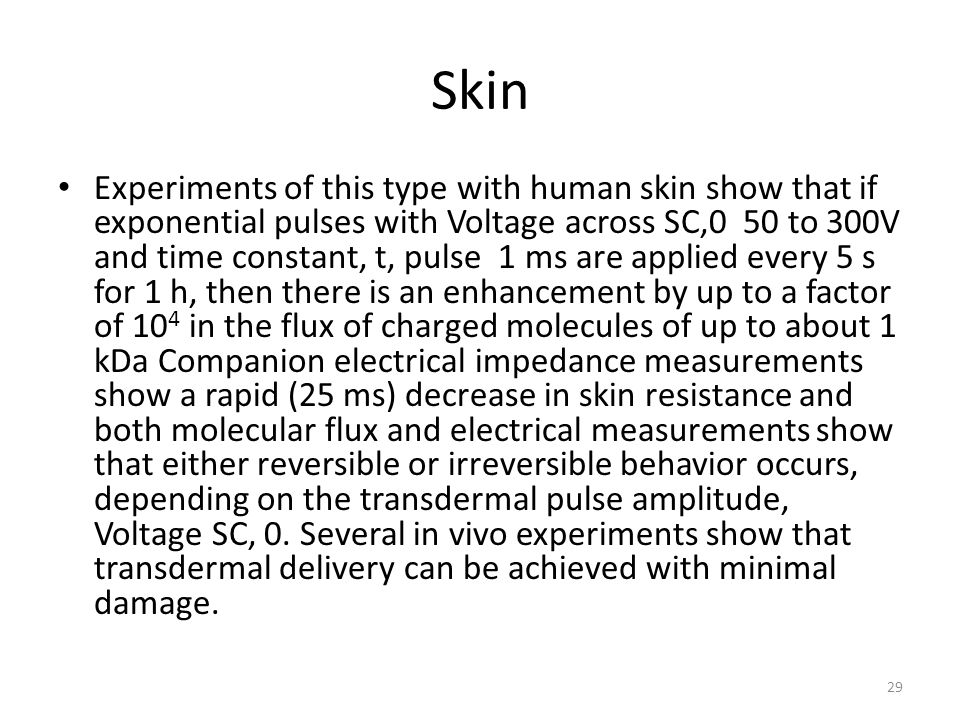 Skin Experiments of this type with human skin show that if exponential pulses with Voltage across SC,0 50 to 300V and time constant, t, pulse 1 ms are